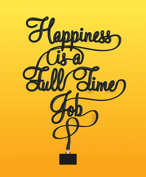 Happiness is a Full Time Job l1 500x603 50 Remarkable Examples Of Typography Design #4