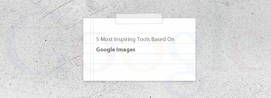 5 Most Inspiring Tools Based On Google Images