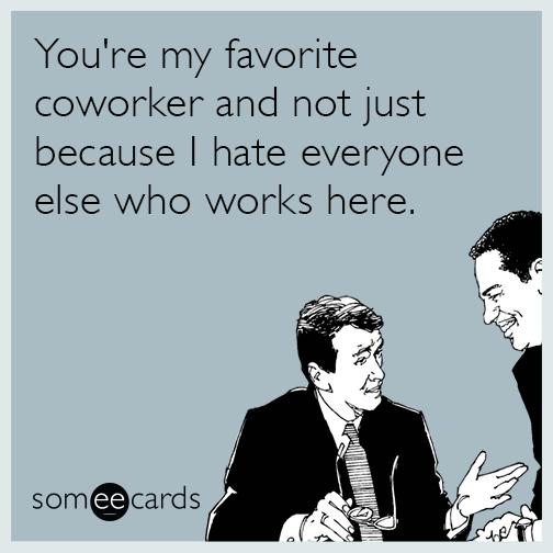 favorite-coworker-hate-funny-ecard-OaT