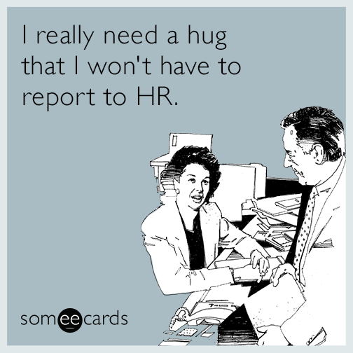 i-really-need-a-hug-that-i-wont-have-to-report-to-hr-VAQ