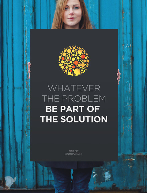 Whatever the problem - be part of the solution