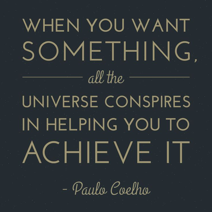 when you want something all the universe conspires in helping you to achieve it
