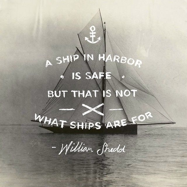 a ship in harbor is safe but that is not what ships are for