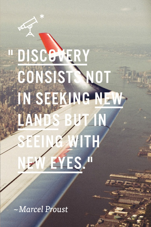 discovery consists not in seeking new lands but in seeing with new eyes