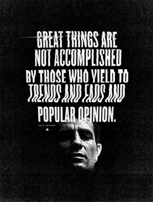 great things are not accomplished by those who yield to trends and fads and popular opinion