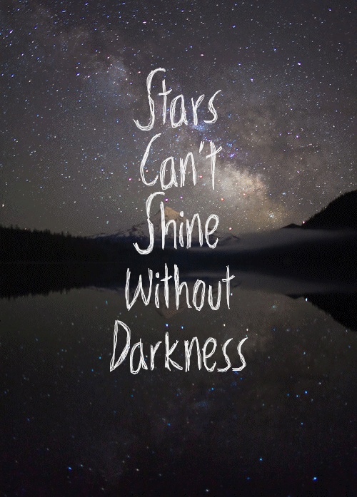 stars can shine without darkness