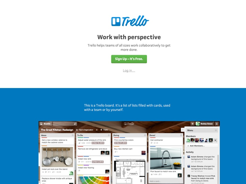Infinitely flexible. Incredibly easy to use. Great mobile apps. It's free. Trello keeps track of everything, from the big picture to the minute details.