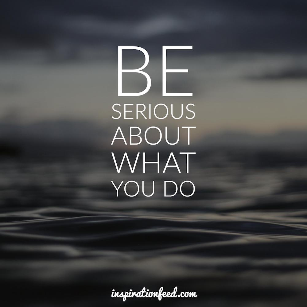 be-serious-about-what-you-do