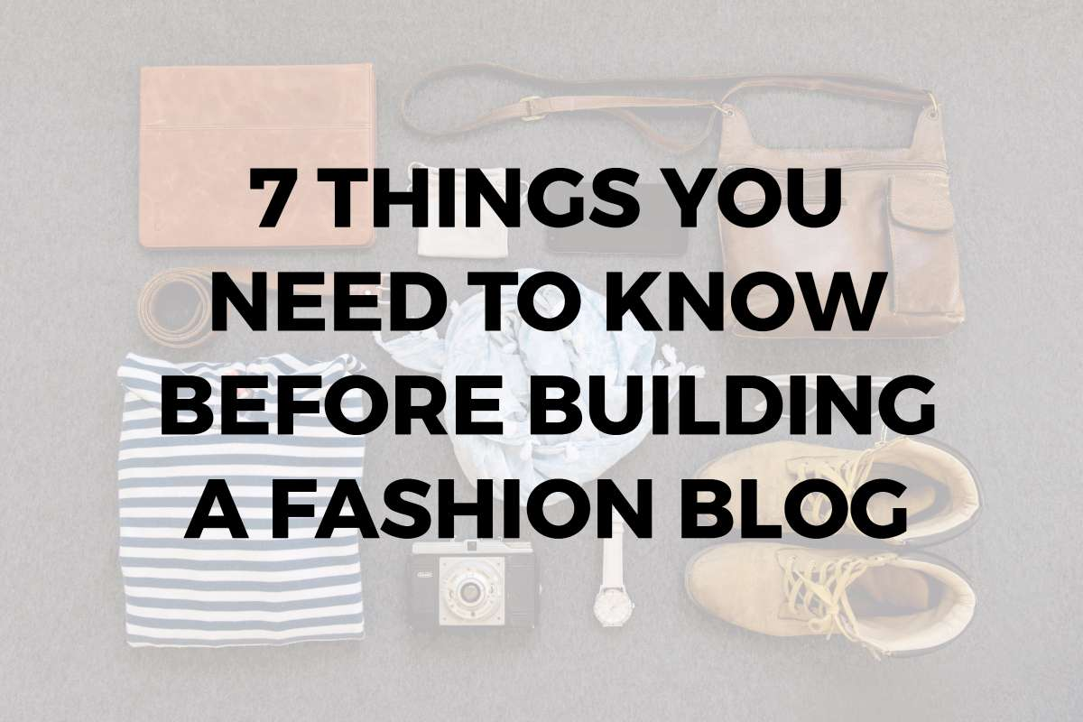 7 Things You Need to Know Before Building a Fashion Blog1