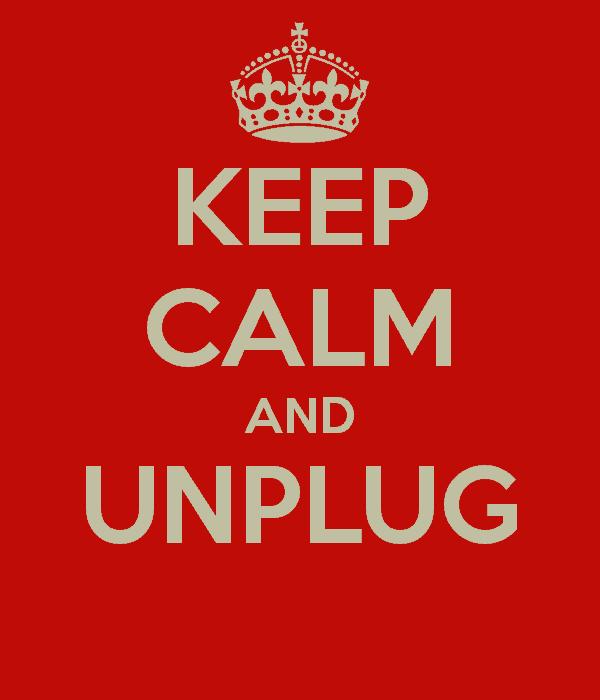 keep calm and unplug
