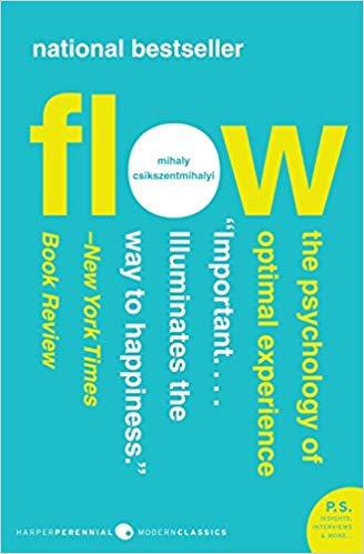 Flow: The Psychology of Optimal Experience. Mikhail Csikszentmihalyi.