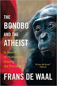 The Bonobo and the Atheist: In Search of Humanism among the Primates. Frans de Waal.