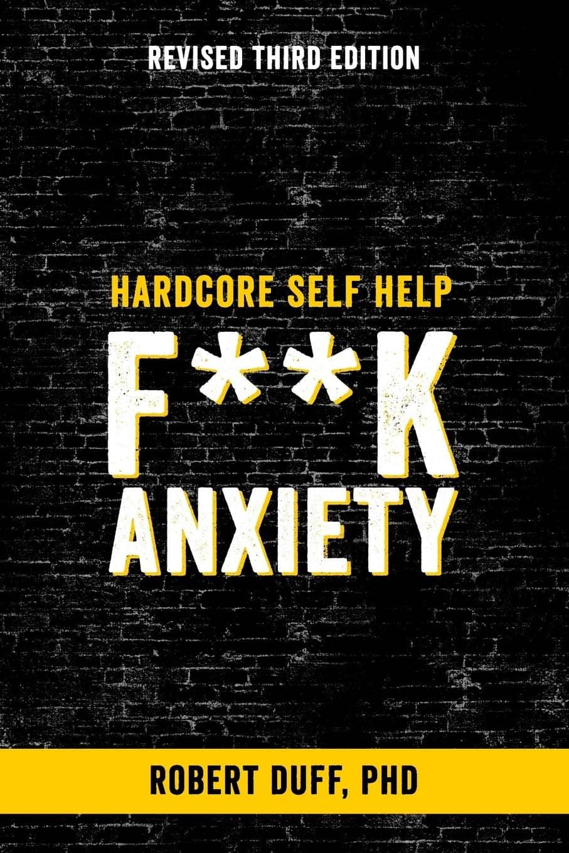 Hardcore Self Help Fk Anxiety by Robert Duff, PhD-min