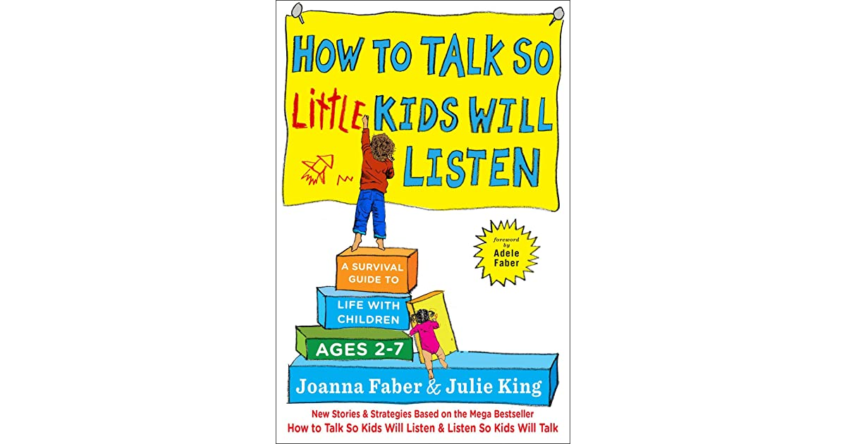 How to Talk so Little Kids Will Listen by Joanna Faber and Julie King