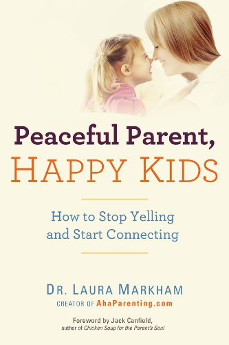 Peaceful Parent Happy Kids by Laura Markham