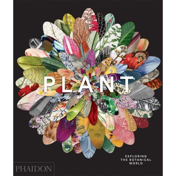 Plant Exploring the Botanical World by Phaidon Editors