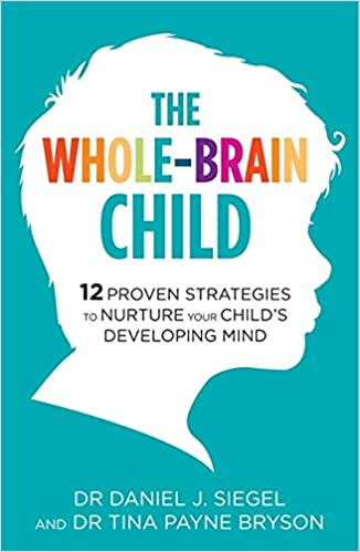 The Whole-Brain Child by Daniel J. Siegel, M.D