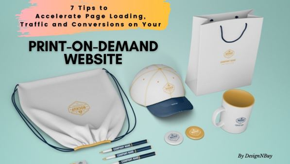 7 Tips to Accelerate Page Loading, Traffic and Conversions on Your Print-On-Demand Website