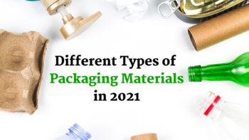 9 Different Types of Packaging Materials in 2021